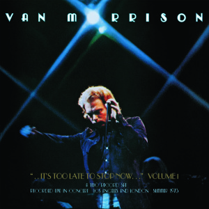 van-morrison-its-too-late-to-stop-now-vol-1